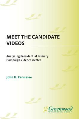 Meet the Candidate Videos: Analyzing Presidential Primary Campaign Videocassettes  by  John H Parmelee