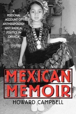 Mexican Memoir: A Personal Account of Anthropology and Radical Politics in Oaxaca Howard Campbell