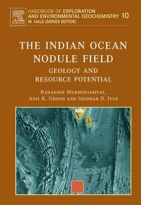 The Indian Ocean Nodule Field: Geology and Resource Potential Ranadhir Mukhopadhyay