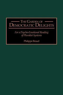 The Garden of Democratic Delights: For a Psycho-Emotional Reading of Pluralist Systems  by  Philippe Braud