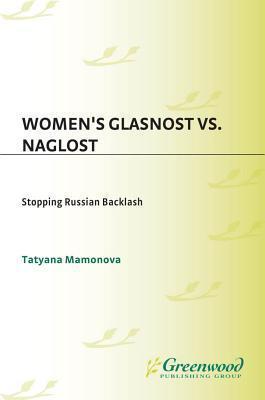 Womens Glasnost vs. Naglost: Stopping Russian Backlash Tatyana Mamonova