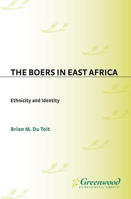 The Boers in East Africa: Ethnicity and Identity  by  Brian M. Du Toit