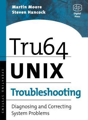 Tru64 Unix Troubleshooting: Diagnosing and Correcting System Problems  by  Martin Moore