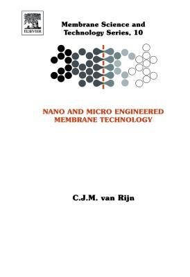 Nano and Micro Engineered Membrane Technology, Volume 10 (Membrane Science and Technology) (v. 10)  by  CJM van Rijn