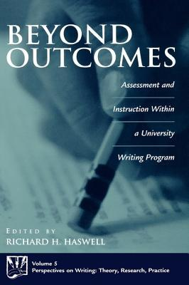 Beyond Outcomes: Assessment and Instruction Within a University Writing Program  by  Richard H Haswell