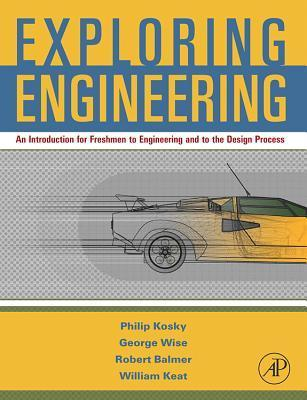 Exploring Engineering: An Introduction for Freshmen to Engineering and to the Design Process. Phillip Kosky