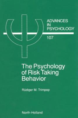 The Psychology of Risk Taking Behavior R M Trimpop