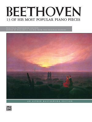 Beethoven 13 Most Popular Piano Pieces, Practical Performing Edition: Alfred Masterwork Edition  by  Ludwig van Beethoven