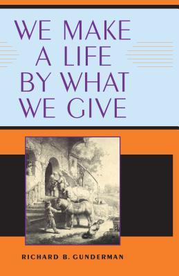 We Make a Life  by  What We Give by Richard B. Gunderman