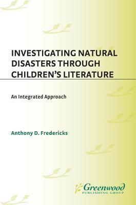 Investigating Natural Disasters Through Childrens Literature: An Integrated Approach Anthony D. Fredericks