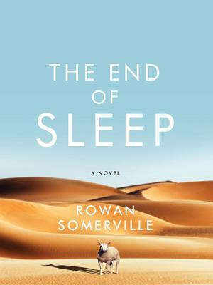 The End of Sleep: A Novel  by  Rowan Somerville