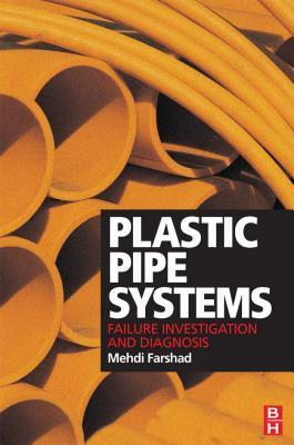 Plastic Pipe Systems: Failure Investigation and Diagnosis: Failure Investigation and Diagnosis Farshad
