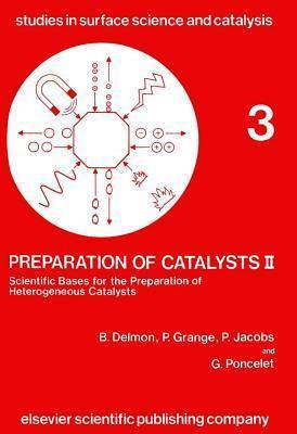 Preparation of Catalysts II: Scientific Bases for the Preparation of Heterogeneous Catalysts  by  Bernard Delmon