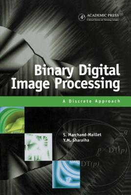 Binary Digital Image Processing: A Discrete Approach Stephane Marchand-Maillet
