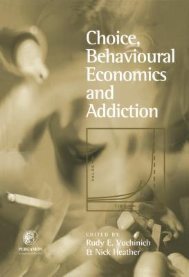 Choice, Behavioural Economics and Addiction  by  Nick Heather