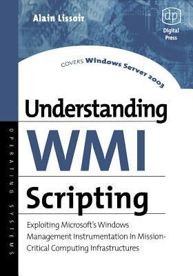 Understanding Wmi Scripting: Exploiting Microsofts Windows Management Instrumentation in Mission-Critical Computing Infrastructures  by  Alexander A. Kaufman