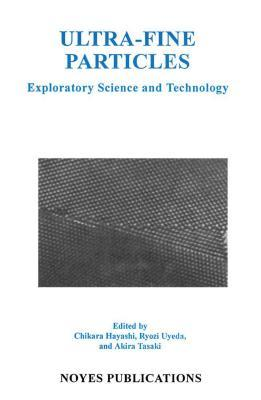 Ultra-Fine Particles: Exploratory Science and Technology  by  Tyozi Uyeda