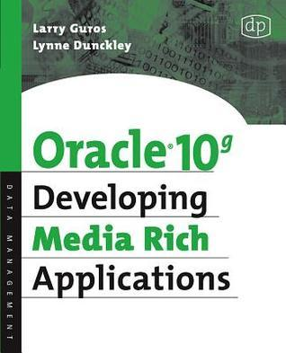 Oracle 10g Developing Media Rich Applications  by  Lynne Dunckley