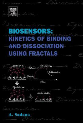 Biosensors: Kinetics of Binding and Dissociation Using Fractals: Kinetics of Binding and Dissociation Using Fractals  by  Ajit Sadana