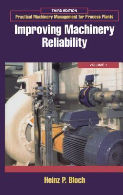 Practical Machinery Management for Process Plants: Volume 1: Improving Machinery Reliability  by  Heinz P. Bloch