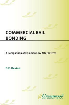 Commercial Bail Bonding: A Comparison of Common Law Alternatives  by  Devine Devine