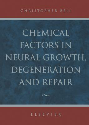 Chemical Factors in Neural Growth, Degeneration and Repair Christopher Bell