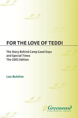 For the Love of Teddi: The Story Behind Camp Good Days and Special Times, the 2001 Edition Lou Buttino