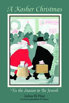A Kosher Christmas: Tis the Season to Be Jewish Joshua Eli Plaut