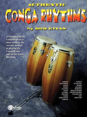 Authentic Conga Rhythms: A Complete Study: Contains Illustrations Showing the Current Method of Playing the Conga Drums and All the Latin Rhythms Bob Evans