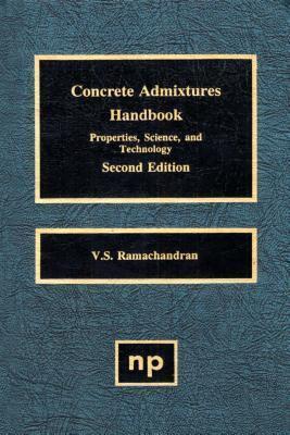 Concrete Admixtures Handbook, 2nd Ed.: Properties, Science and Technology V.S.  Ramachandran