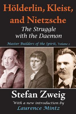 Holderlin, Kleist, and Nietzsche: Master Builders of the Spirit: The Struggle with the Daemon  by  Stefan Zweig