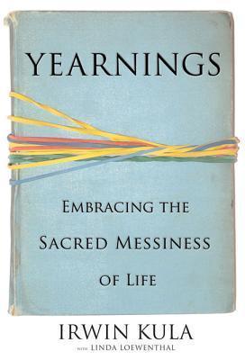 Yearnings: Embracing the Sacred Messiness of Life Irwin Kula