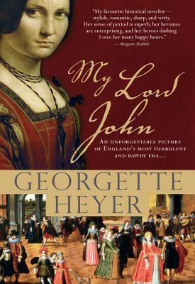 My Lord John: A Tale of Intrigue, Honor and the Rise of a King Georgette Heyer