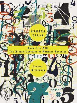 Number Freak: From 1 to 200- The Hidden Language of Numbers Revealed Derrick Niederman