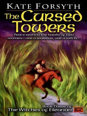 Cursed Towers: Book Three of the Witches of Eileanan Kate Forsyth