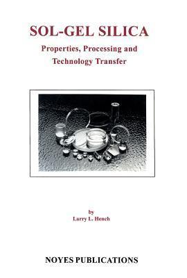 Sol-Gel Silica: Properties, Processing and Technology Transfer Larry L. Hench