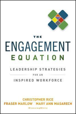 The Engagement Equation: Leadership Strategies for an Inspired Workforce Chris Rice