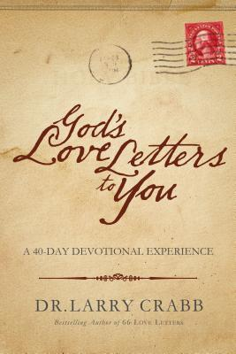 Gods Love Letters to You: A 40-Day Devotional Experience Larry Crabb