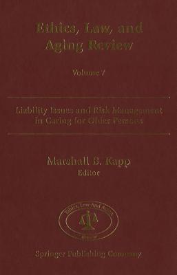 Liability Issues and Risk Management in Caring for Older Persons  by  Marshall B. Kapp