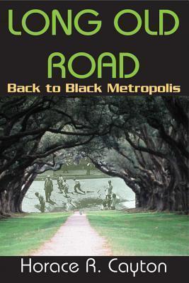 Long Old Road: Back to Black Metropolis Horace R. Cayton