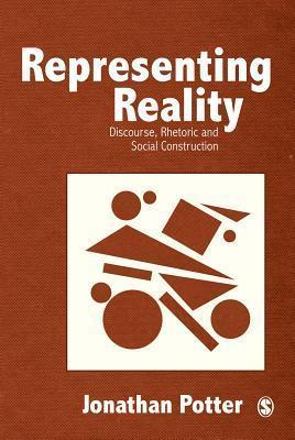 Representing Reality: Discourse, Rhetoric and Social Construction Jonathan Potter