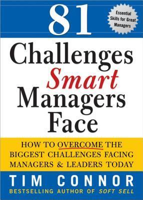 81 Challenges Smart Managers Face: How to Overcome the Biggest Challenges Facing Managers and Leaders Today  by  Tim Connor