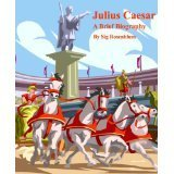 Julius Caesar: A Brief Biography  by  Sig Rosenblum