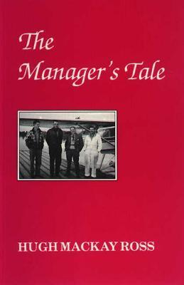 The Managers Tale  by  Hugh MacKay Ross