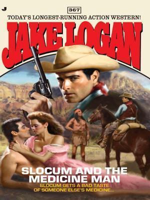 Slocum and the Medicine Man (Slocum #367) Jake Logan