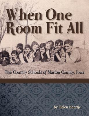When One Room Fit All : The Country Schools of Marion County, Iowa  by  Helen Boertje
