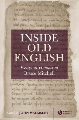 Inside Old English: Essays in Honour of Bruce Mitchell John Walmsley