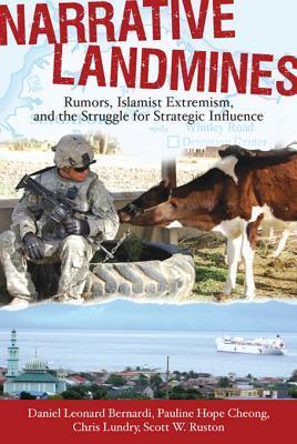 Narrative Landmines: Rumors, Islamist Extremism, and the Struggle for Strategic Influence Daniel Bernardi