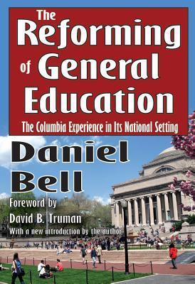 The Reforming of General Education: The Columbia Experience in Its National Setting  by  Daniel Bell