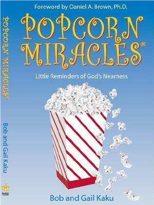 Popcorn Miracles Little Reminders of Gods Nearness  by  Bob Kaku
